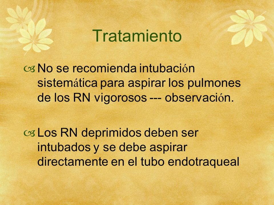 Tratamiento No se recomienda intubación sistemática para aspirar los pulmones de los RN vigorosos --- observación.