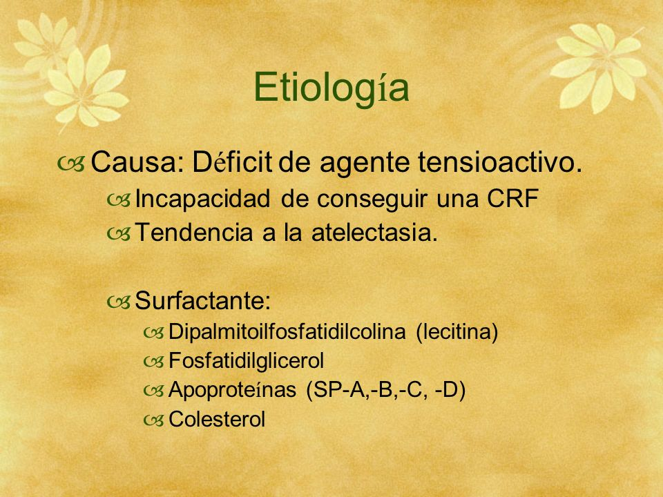 Etiología Causa: Déficit de agente tensioactivo.
