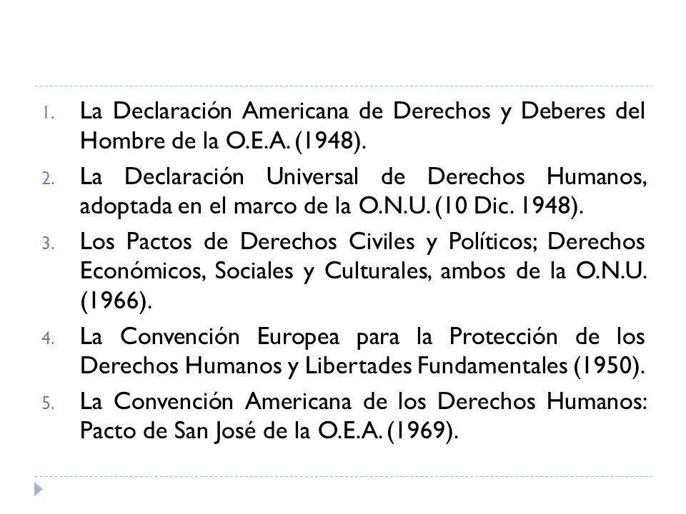 La Declaración Americana de Derechos y Deberes del Hombre de la O.E.A. (1948).
