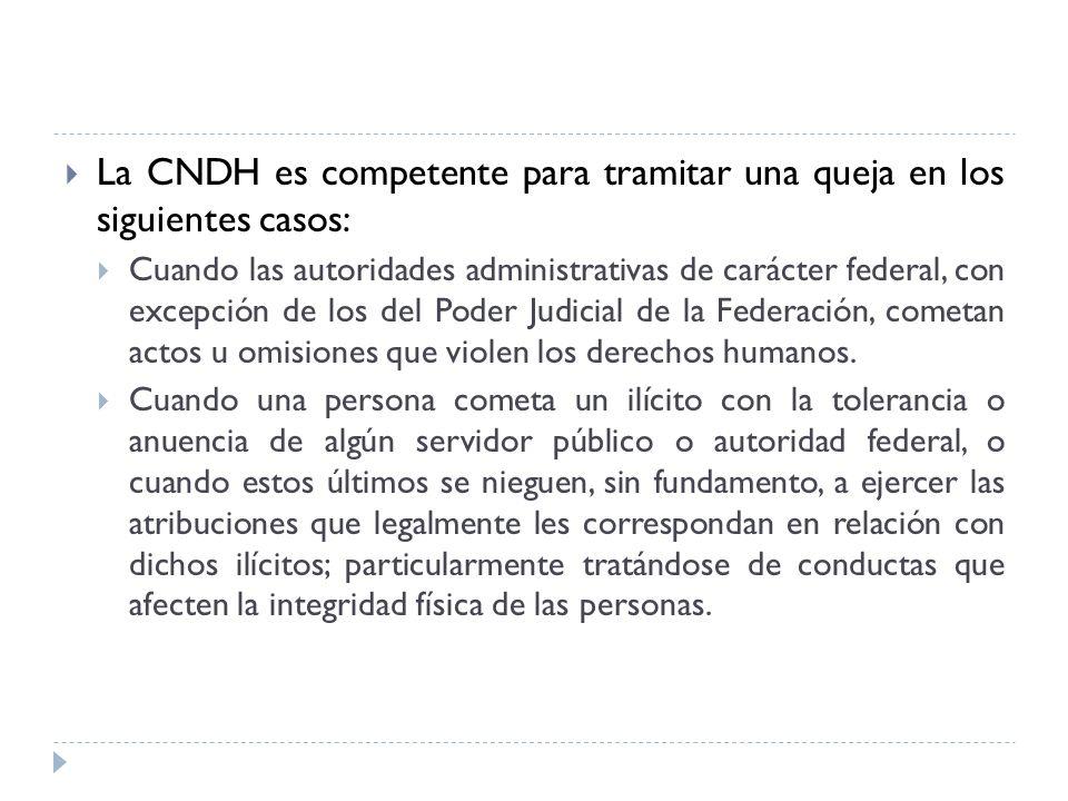 La CNDH es competente para tramitar una queja en los siguientes casos: