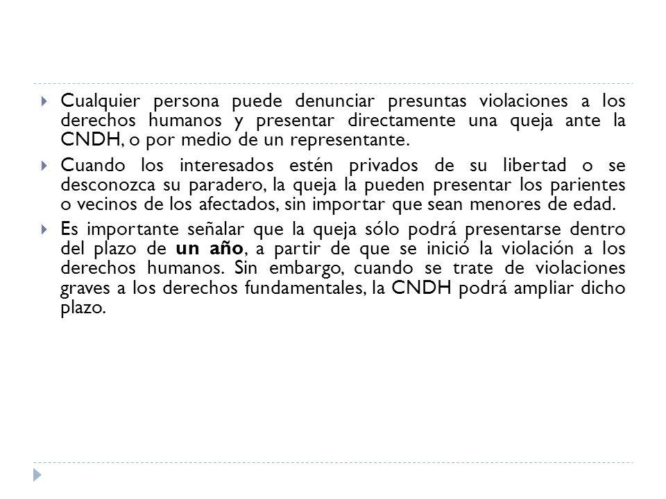 Cualquier persona puede denunciar presuntas violaciones a los derechos humanos y presentar directamente una queja ante la CNDH, o por medio de un representante.