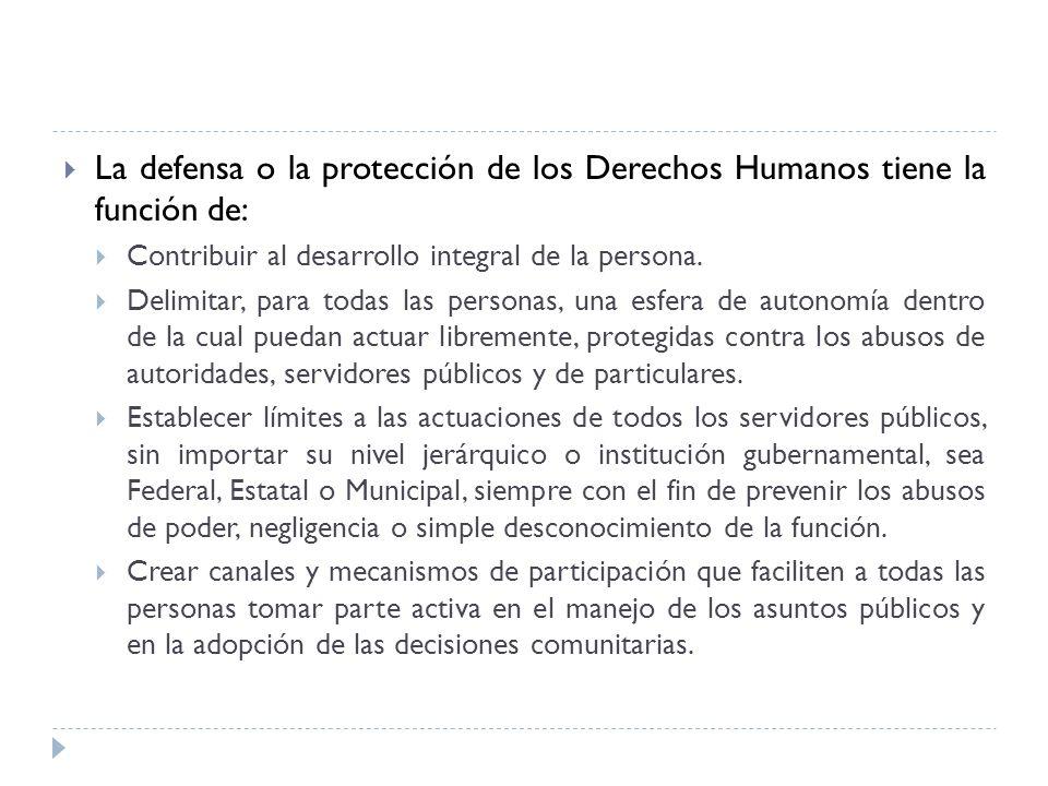 La defensa o la protección de los Derechos Humanos tiene la función de:
