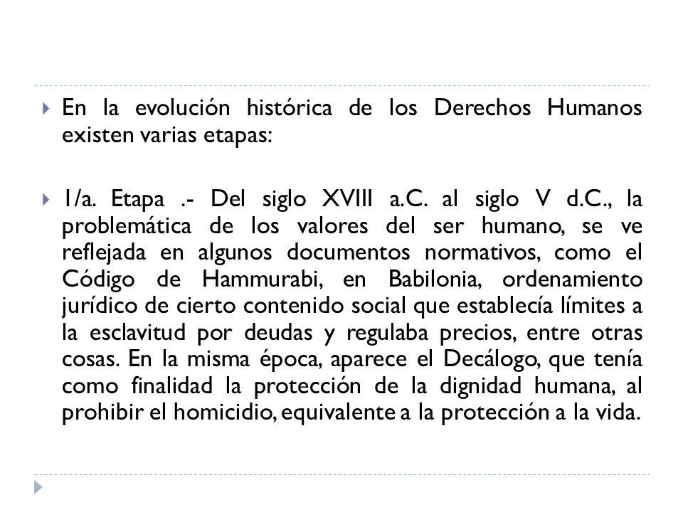 En la evolución histórica de los Derechos Humanos existen varias etapas: