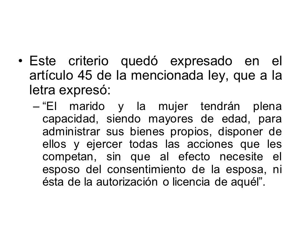 Este criterio quedó expresado en el artículo 45 de la mencionada ley, que a la letra expresó:
