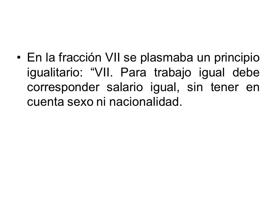 En la fracción VII se plasmaba un principio igualitario: VII