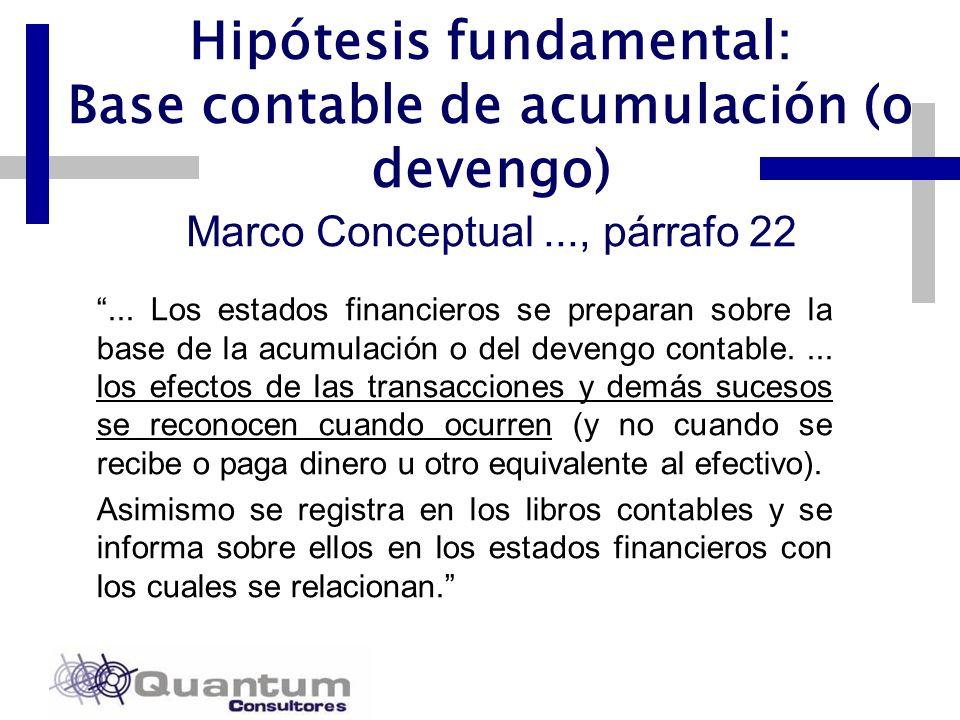 Hipótesis fundamental: Base contable de acumulación (o devengo) Marco Conceptual ..., párrafo 22