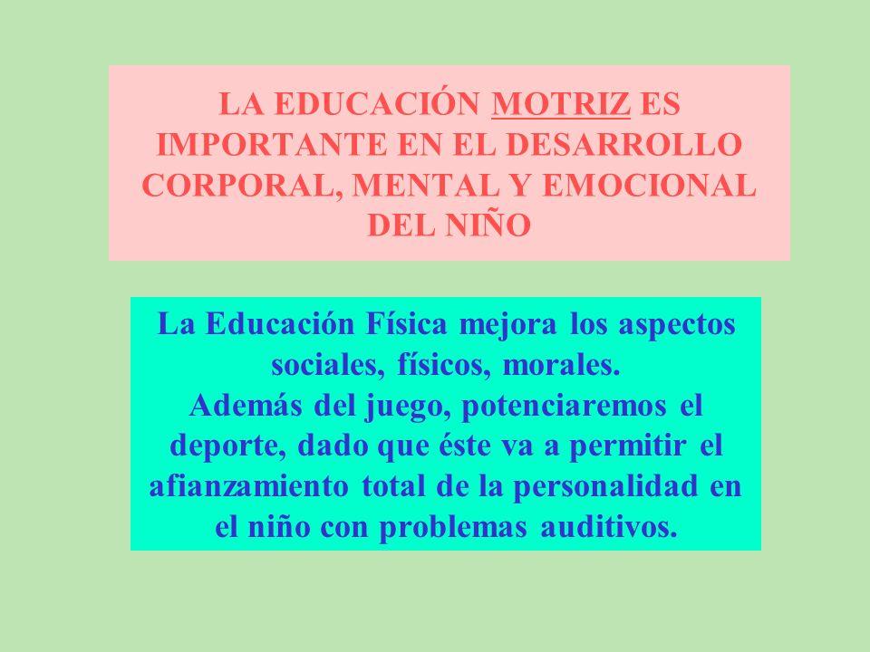 LA EDUCACIÓN MOTRIZ ES IMPORTANTE EN EL DESARROLLO CORPORAL, MENTAL Y EMOCIONAL DEL NIÑO