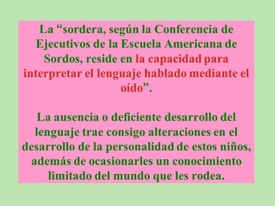 La sordera, según la Conferencia de Ejecutivos de la Escuela Americana de Sordos, reside en la capacidad para interpretar el lenguaje hablado mediante el oído .