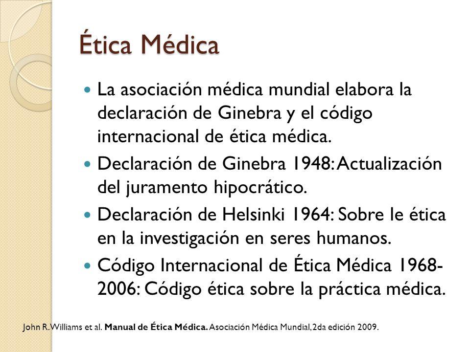 Ética Médica La asociación médica mundial elabora la declaración de Ginebra y el código internacional de ética médica.