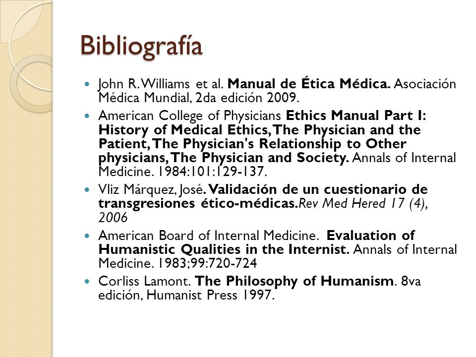 Bibliografía John R. Williams et al. Manual de Ética Médica. Asociación Médica Mundial, 2da edición 2009.
