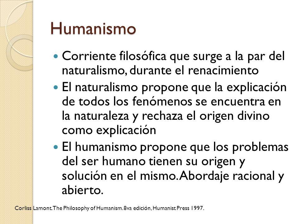 Humanismo Corriente filosófica que surge a la par del naturalismo, durante el renacimiento.