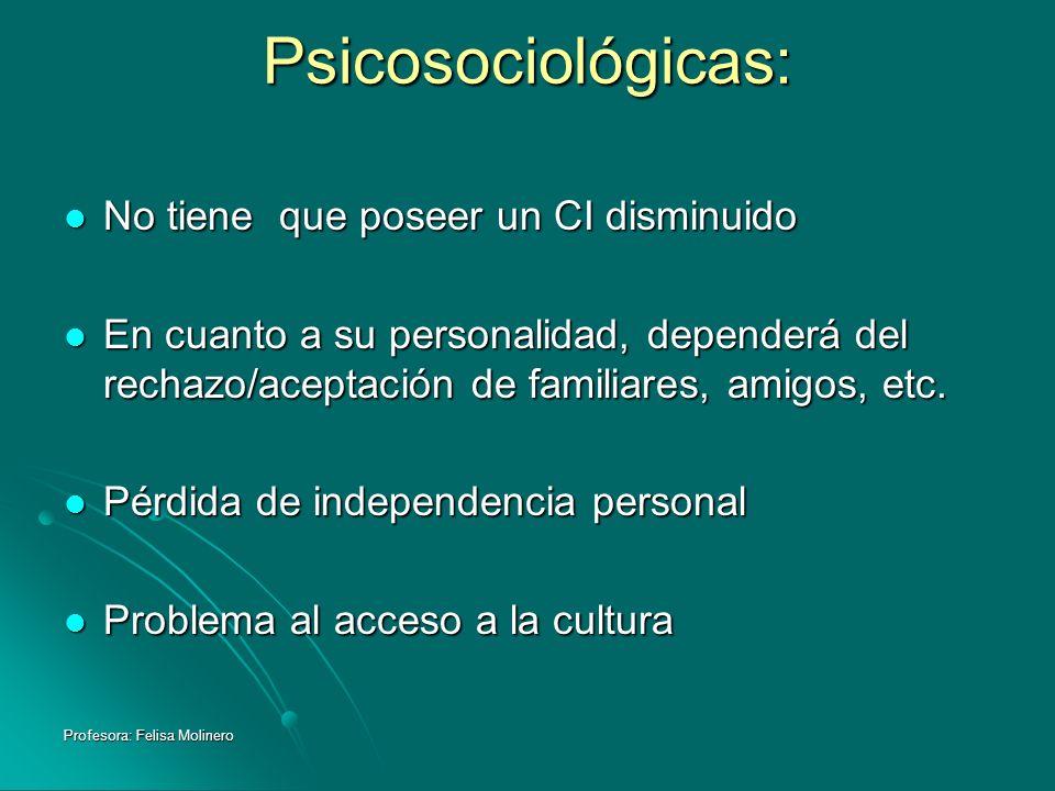 Psicosociológicas: No tiene que poseer un CI disminuido