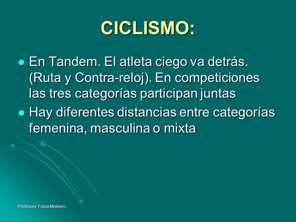 CICLISMO:En Tandem. El atleta ciego va detrás. (Ruta y Contra-reloj). En competiciones las tres categorías participan juntas.
