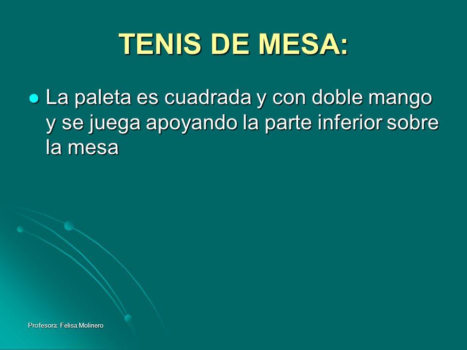 TENIS DE MESA:La paleta es cuadrada y con doble mango y se juega apoyando la parte inferior sobre la mesa.