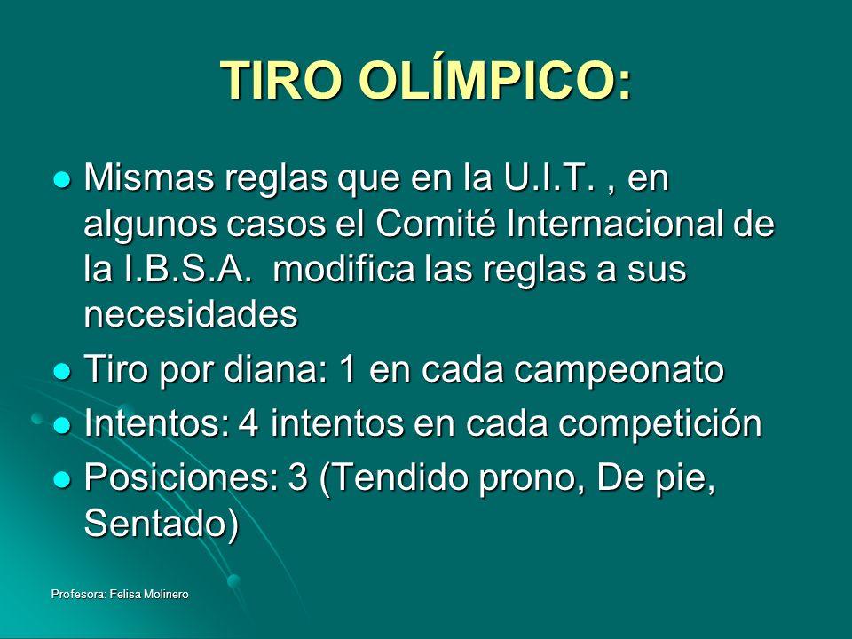 TIRO OLÍMPICO: Mismas reglas que en la U.I.T. , en algunos casos el Comité Internacional de la I.B.S.A. modifica las reglas a sus necesidades.