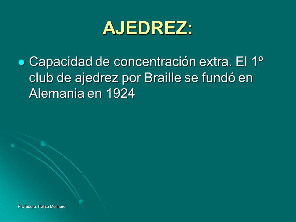 AJEDREZ:Capacidad de concentración extra. El 1º club de ajedrez por Braille se fundó en Alemania en 1924.