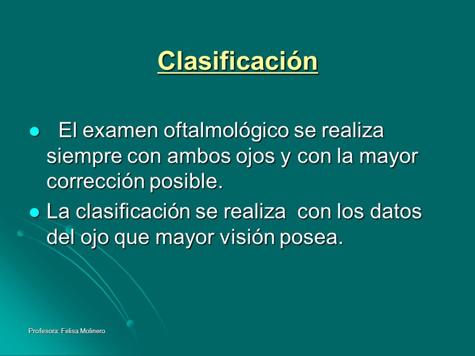 Clasificación El examen oftalmológico se realiza siempre con ambos ojos y con la mayor corrección posible.