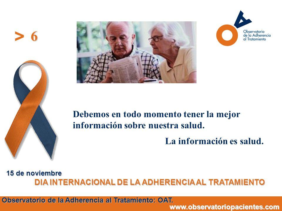 6 15 de noviembre. DIA INTERNACIONAL DE LA ADHERENCIA AL TRATAMIENTO. Debemos en todo momento tener la mejor información sobre nuestra salud.