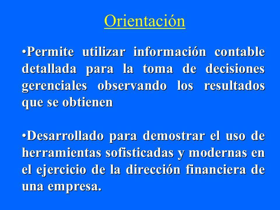 Orientación Permite utilizar información contable detallada para la toma de decisiones gerenciales observando los resultados que se obtienen.