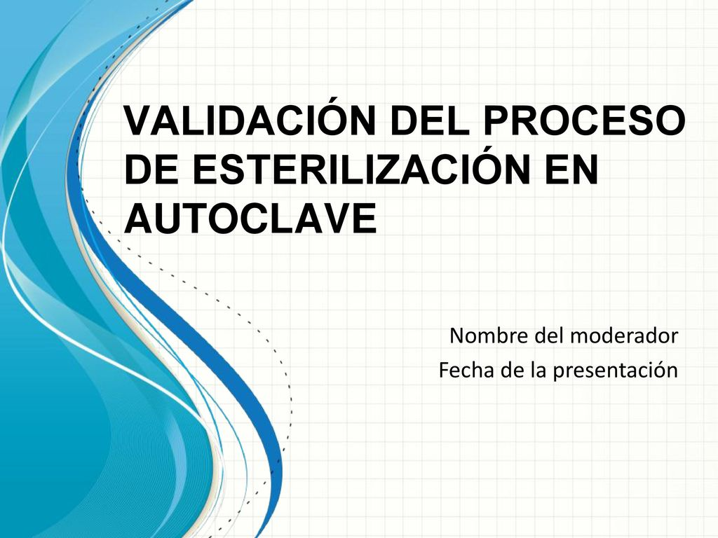 VALIDACIÓN DEL PROCESO DE ESTERILIZACIÓN EN AUTOCLAVE - ppt video ...