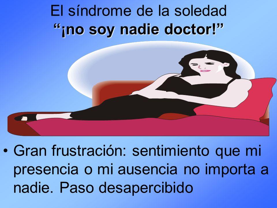 El síndrome de la soledad ¡no soy nadie doctor!