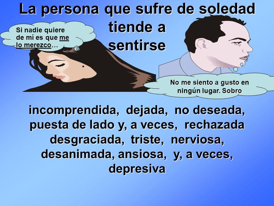 La persona que sufre de soledad tiende a sentirse