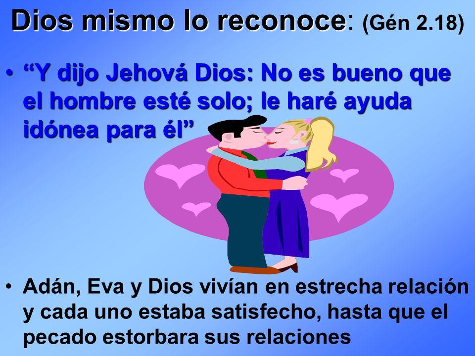 Dios mismo lo reconoce: (Gén 2.18)
