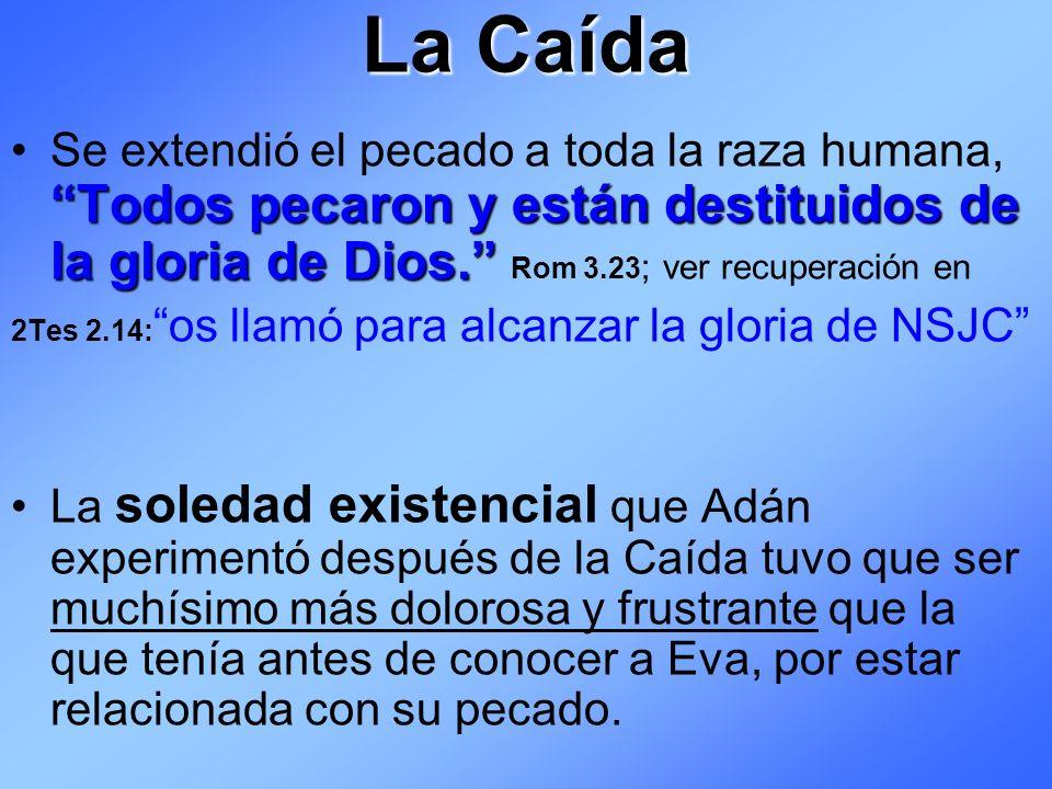 La Caída Se extendió el pecado a toda la raza humana, Todos pecaron y están destituidos de la gloria de Dios. Rom 3.23; ver recuperación en.