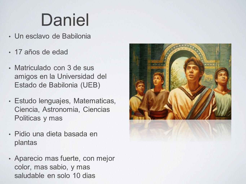 Daniel Un esclavo de Babilonia 17 años de edad