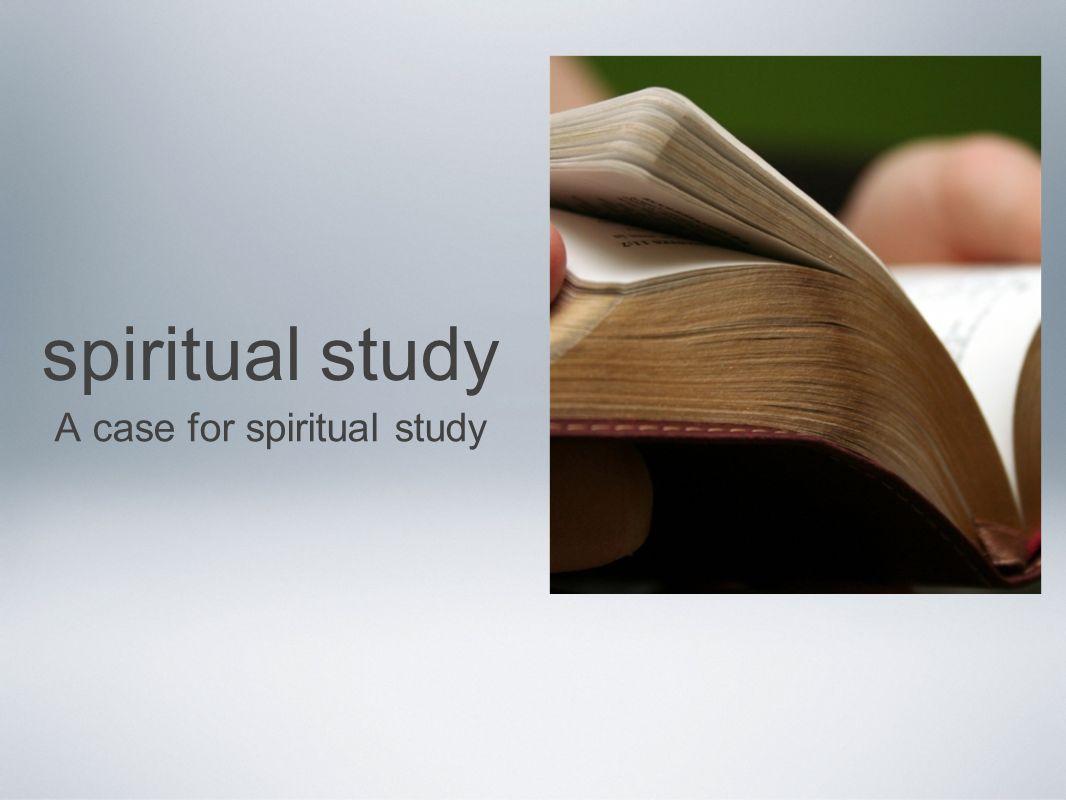 A case for spiritual study