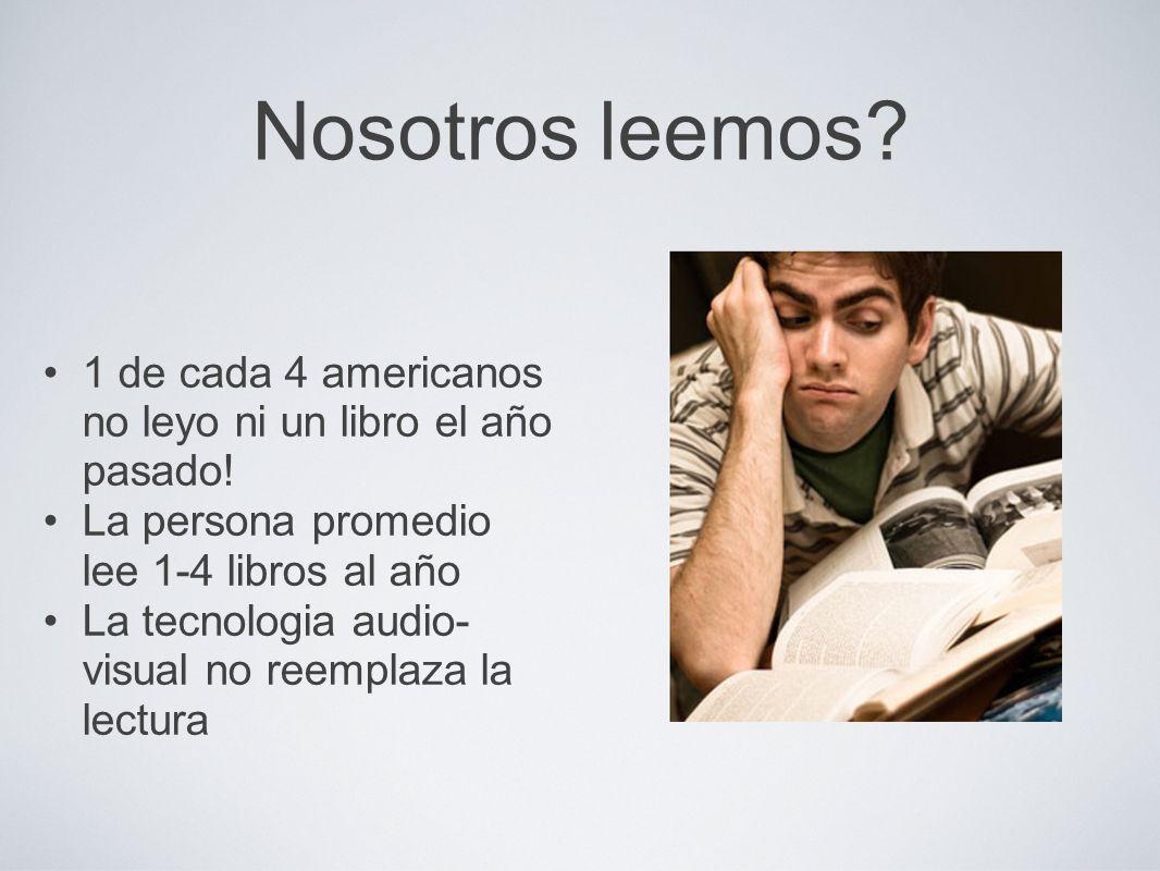 Nosotros leemos 1 de cada 4 americanos no leyo ni un libro el año pasado! La persona promedio lee 1-4 libros al año.