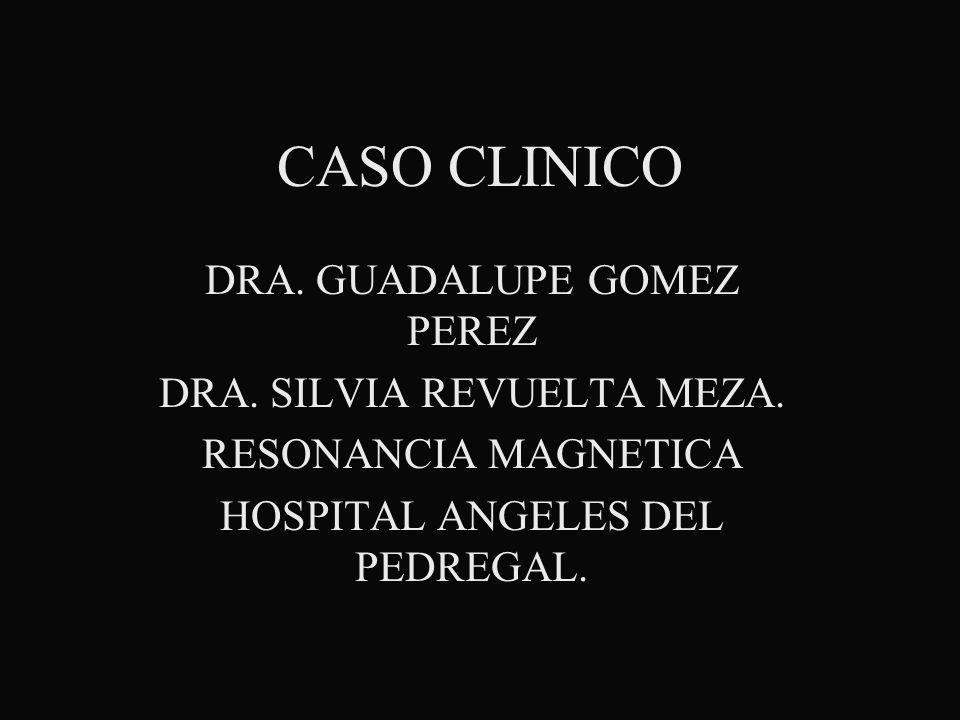 CASO CLINICO DRA. GUADALUPE GOMEZ PEREZ DRA. SILVIA REVUELTA MEZA.