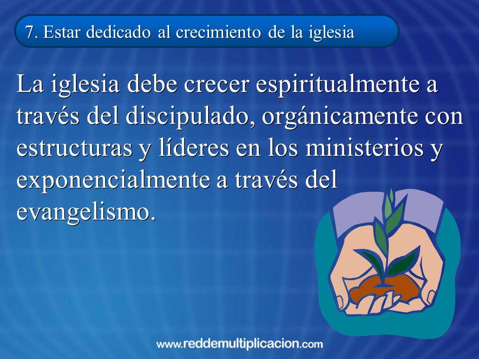 7. Estar dedicado al crecimiento de la iglesia