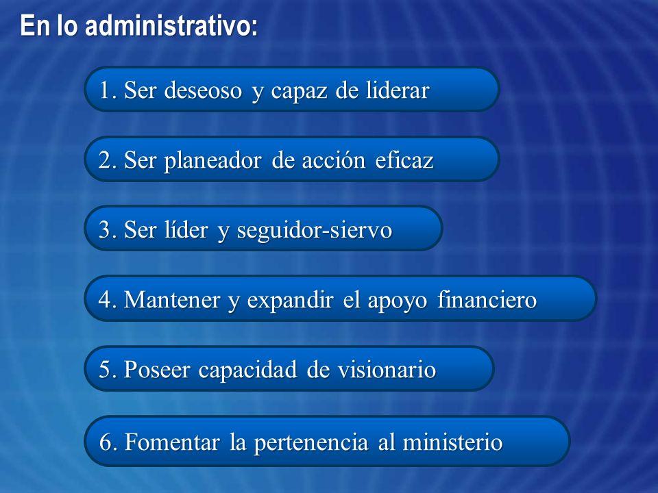 En lo administrativo: 1. Ser deseoso y capaz de liderar