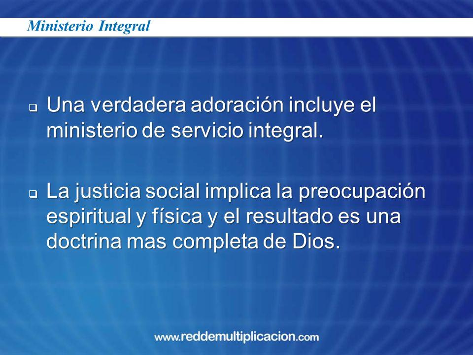 Una verdadera adoración incluye el ministerio de servicio integral.