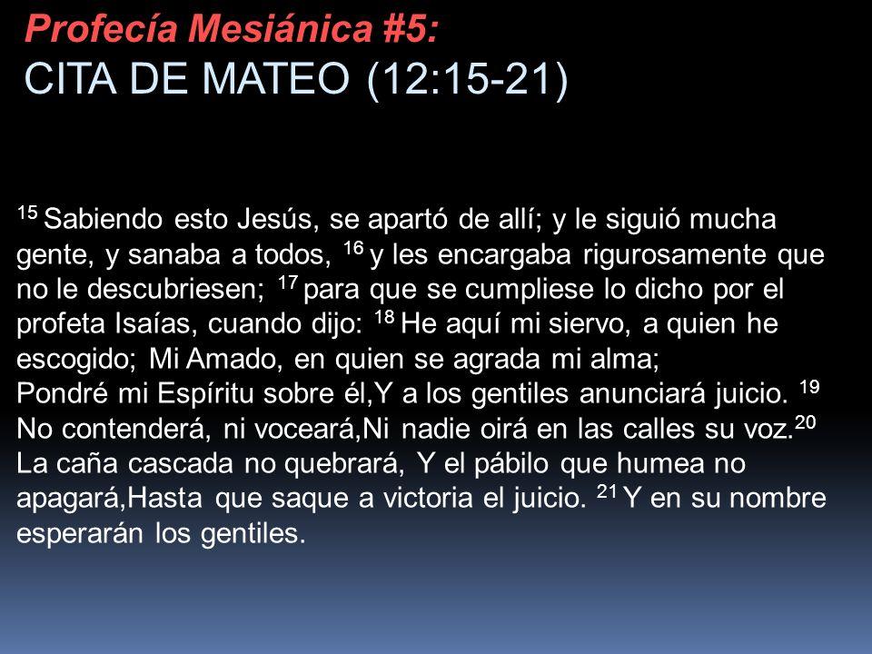 CITA DE MATEO (12:15-21) Profecía Mesiánica #5: