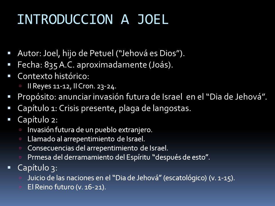 INTRODUCCION A JOEL Autor: Joel, hijo de Petuel ( Jehová es Dios ).