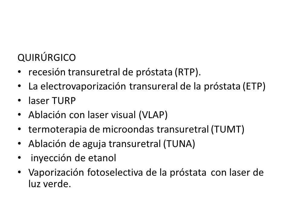 QUIRÚRGICOrecesión transuretral de próstata (RTP). La electrovaporización transureral de la próstata (ETP)