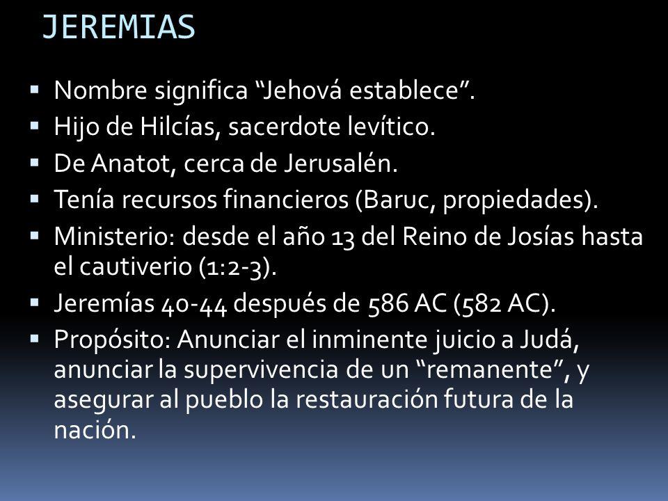 JEREMIAS Nombre significa Jehová establece .