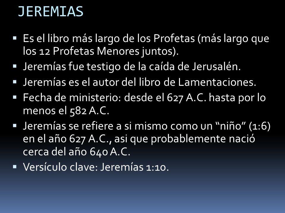 JEREMIASEs el libro más largo de los Profetas (más largo que los 12 Profetas Menores juntos). Jeremías fue testigo de la caída de Jerusalén.