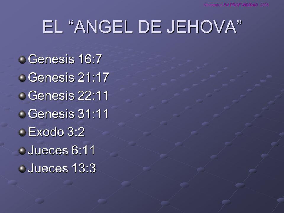 EL ANGEL DE JEHOVA Genesis 16:7 Genesis 21:17 Genesis 22:11