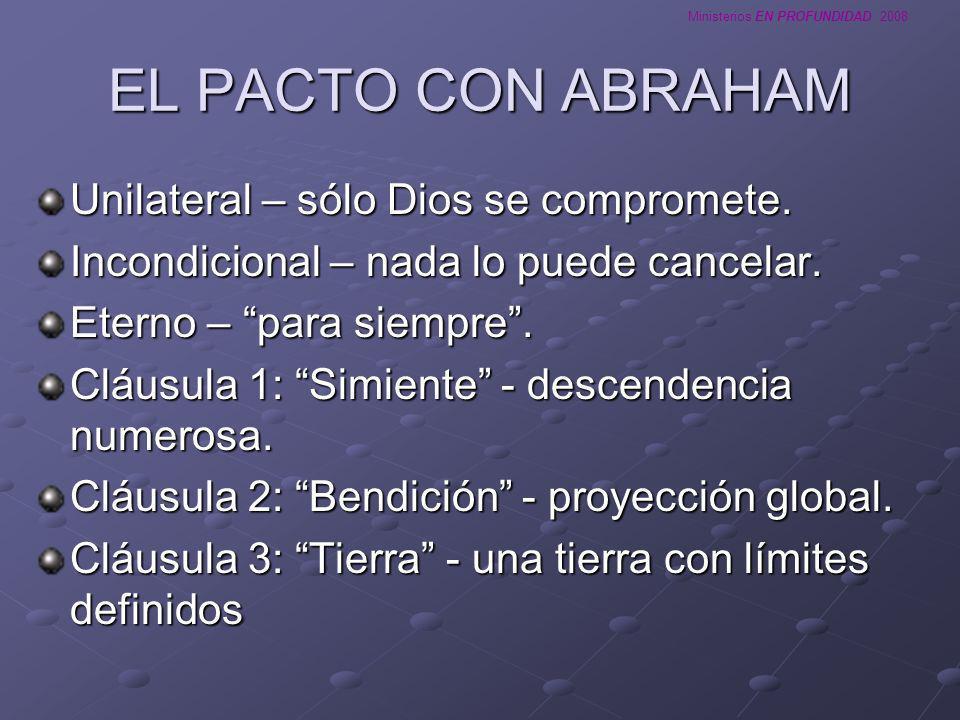 EL PACTO CON ABRAHAM Unilateral – sólo Dios se compromete.