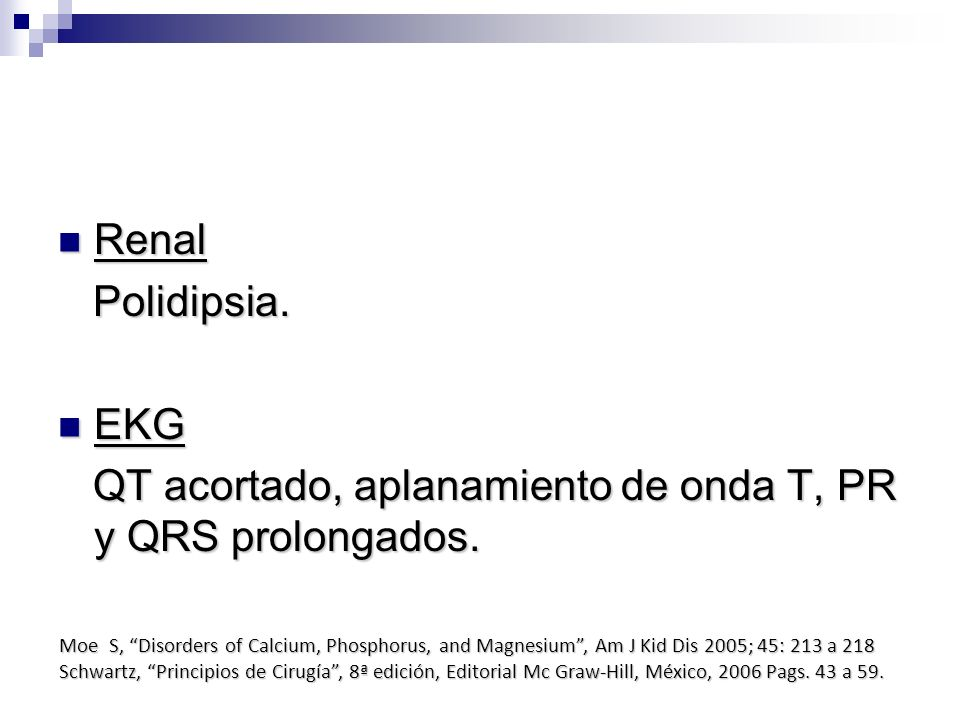 QT acortado, aplanamiento de onda T, PR y QRS prolongados.
