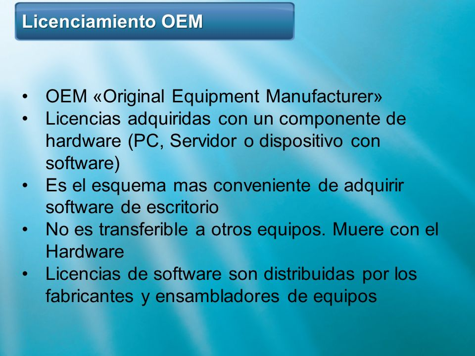 Licenciamiento OEMOEM «Original Equipment Manufacturer» Licencias adquiridas con un componente de hardware (PC, Servidor o dispositivo con software)