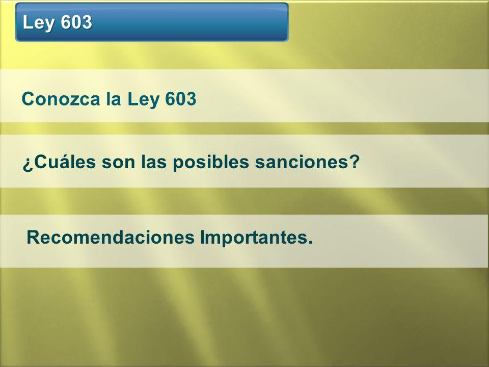 Ley 603 Conozca la Ley 603 ¿Cuáles son las posibles sanciones Recomendaciones Importantes.