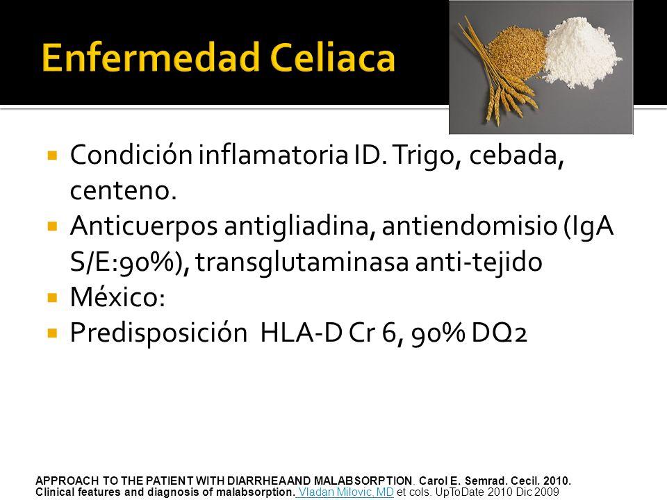 Enfermedad Celiaca Condición inflamatoria ID. Trigo, cebada, centeno.