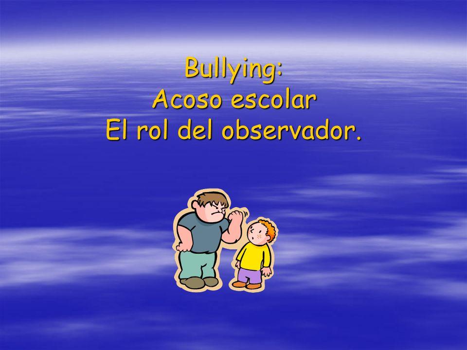 Bullying: Acoso escolar El rol del observador.