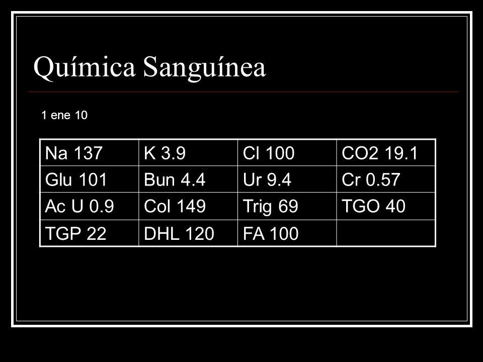 Química Sanguínea Na 137 K 3.9 Cl 100 CO2 19.1 Glu 101 Bun 4.4 Ur 9.4