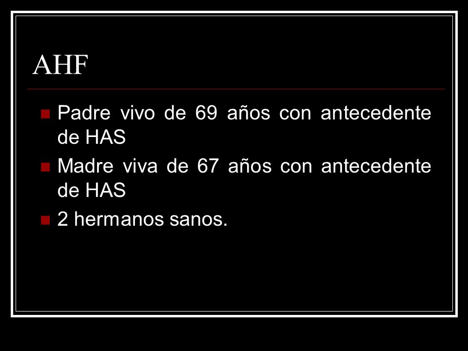 AHF Padre vivo de 69 años con antecedente de HAS