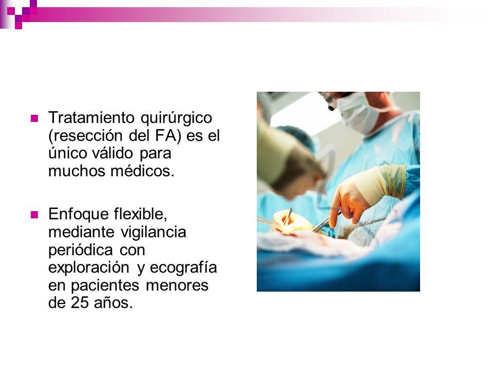 Tratamiento quirúrgico (resección del FA) es el único válido para muchos médicos.